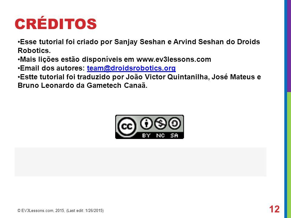 CRÉDITOS Esse tutorial foi criado por Sanjay Seshan e Arvind Seshan do Droids Robotics. Mais lições estão disponíveis em www.ev3lessons.com.