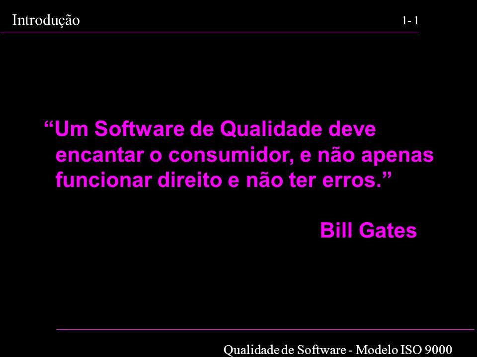 Um Software de Qualidade deve encantar o consumidor, e não apenas funcionar direito e não ter erros. Bill Gates