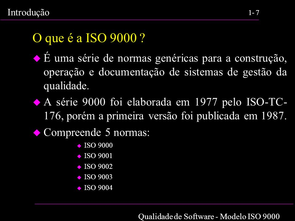O que é a ISO 9000 É uma série de normas genéricas para a construção, operação e documentação de sistemas de gestão da qualidade.