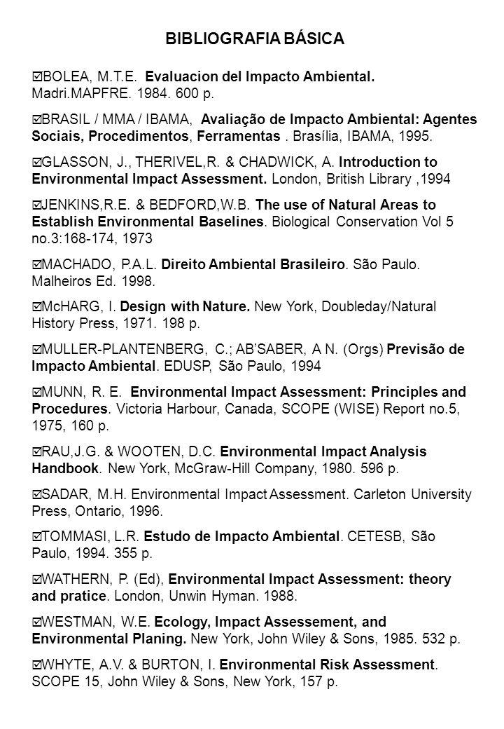 BIBLIOGRAFIA BÁSICA BOLEA, M.T.E. Evaluacion del Impacto Ambiental. Madri.MAPFRE. 1984. 600 p.