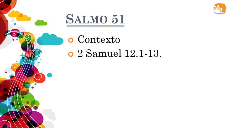 Salmo 51 Contexto. 2 Samuel 12.1-13.