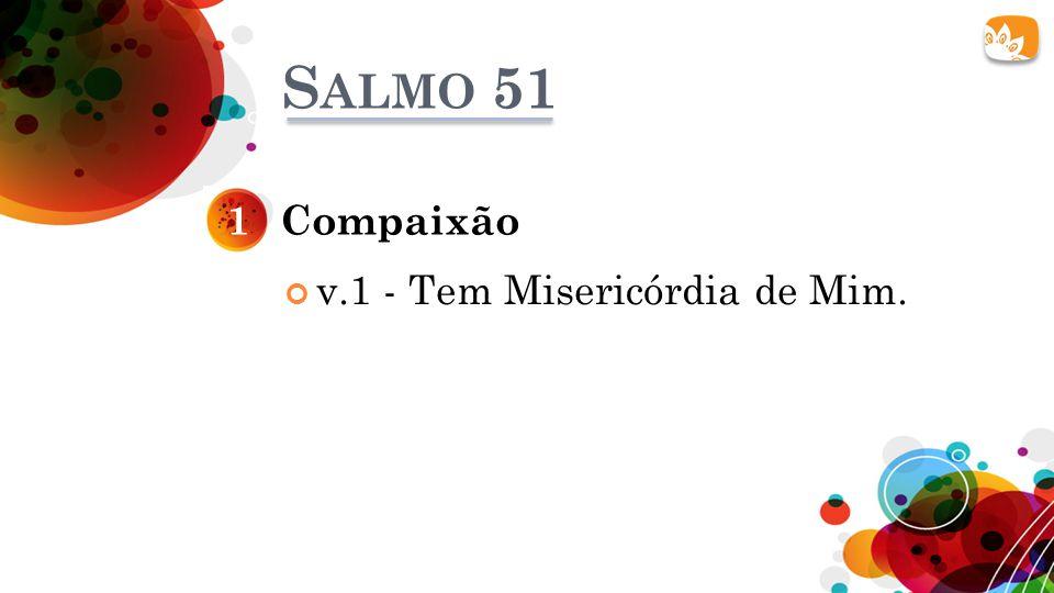 Salmo 51 1 Compaixão v.1 - Tem Misericórdia de Mim.