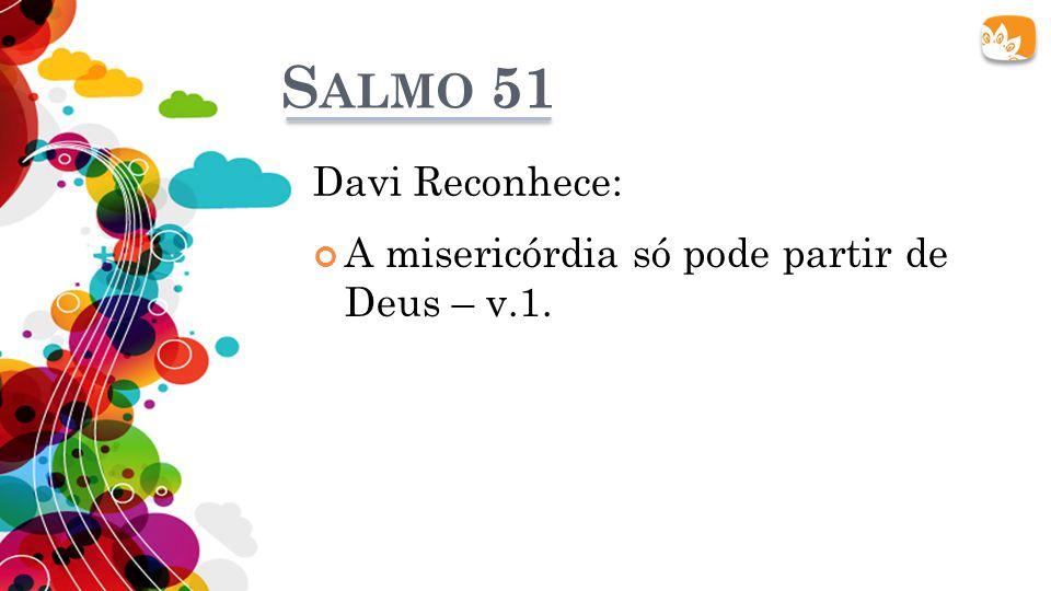 Salmo 51 Davi Reconhece: A misericórdia só pode partir de Deus – v.1.