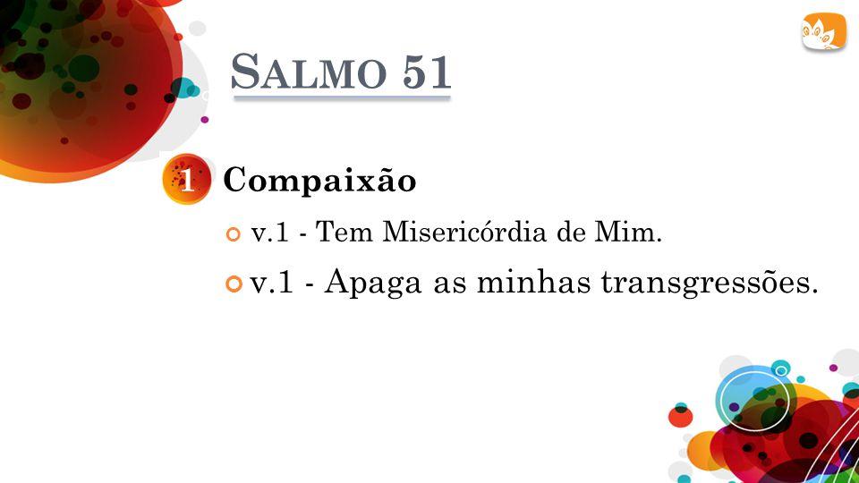 Salmo 51 1 Compaixão v.1 - Apaga as minhas transgressões.