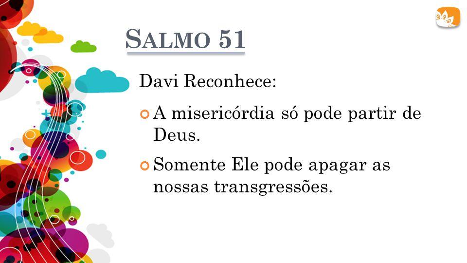 Salmo 51 Davi Reconhece: A misericórdia só pode partir de Deus.