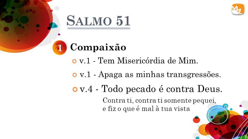 Salmo 51 1 Compaixão v.4 - Todo pecado é contra Deus.