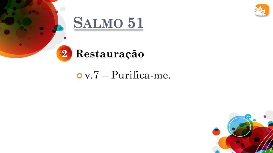Salmo 51 2 Restauração v.7 – Purifica-me.
