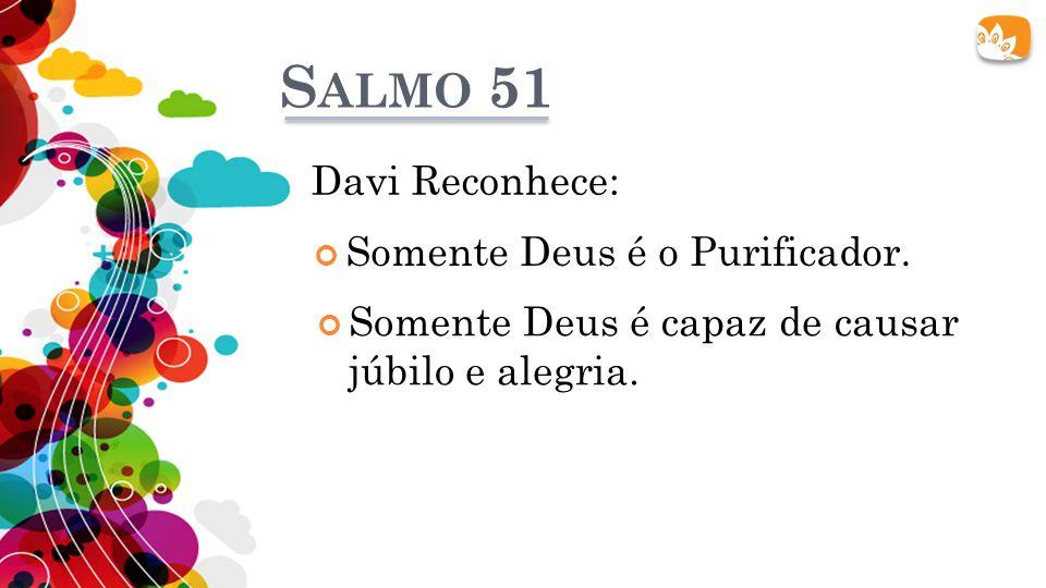 Salmo 51 Davi Reconhece: Somente Deus é o Purificador.