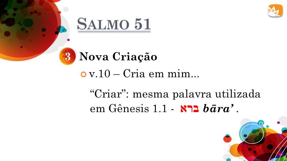 Salmo 51 3 Nova Criação v.10 – Cria em mim...