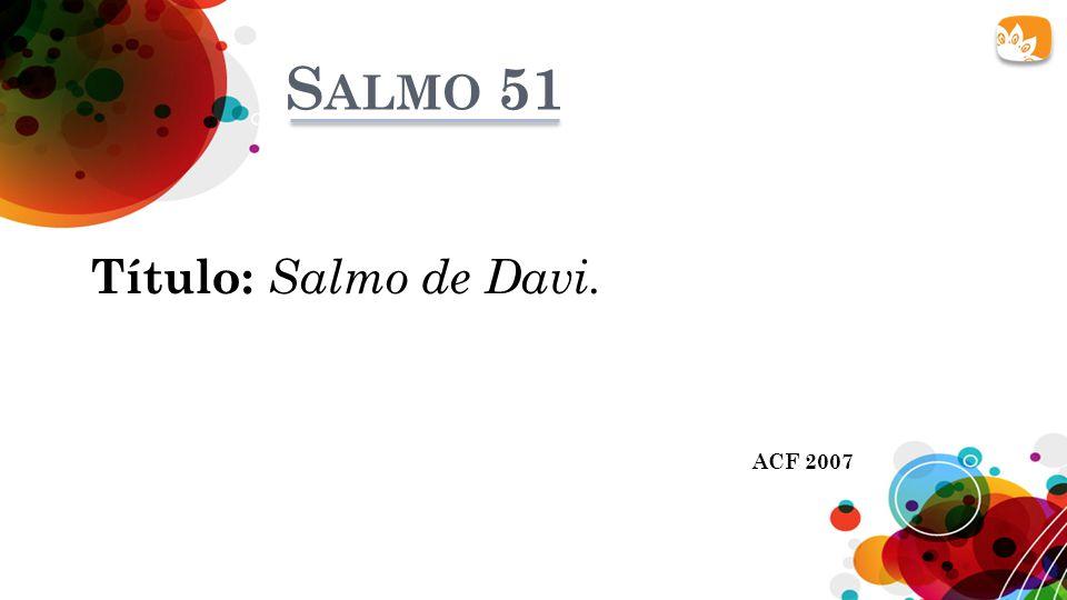 Salmo 51 Título: Salmo de Davi. ACF 2007