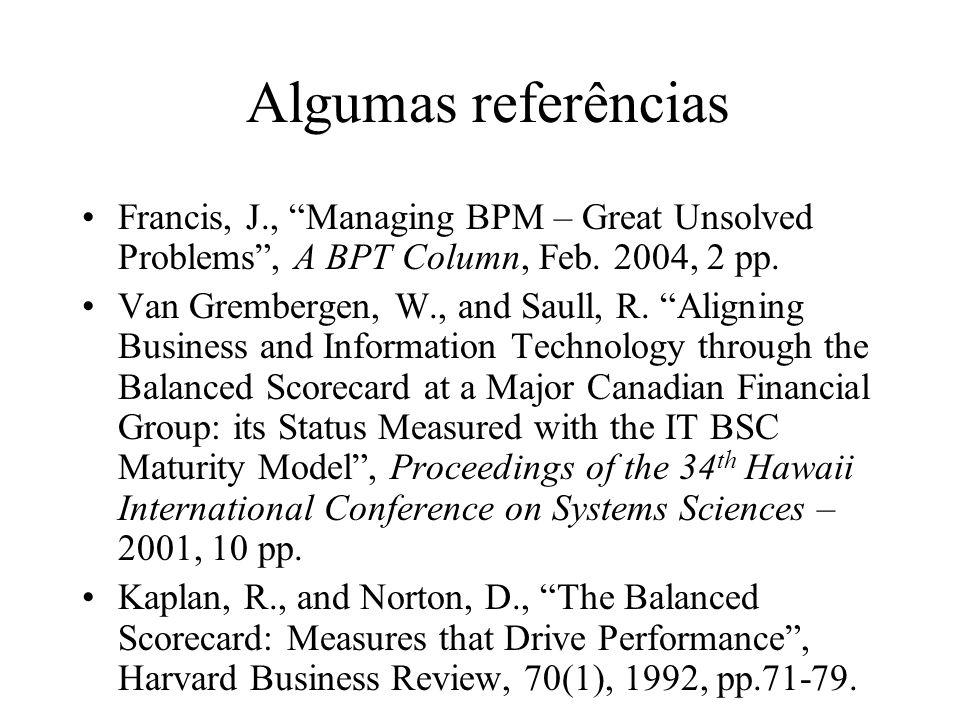 Algumas referênciasFrancis, J., Managing BPM – Great Unsolved Problems , A BPT Column, Feb. 2004, 2 pp.
