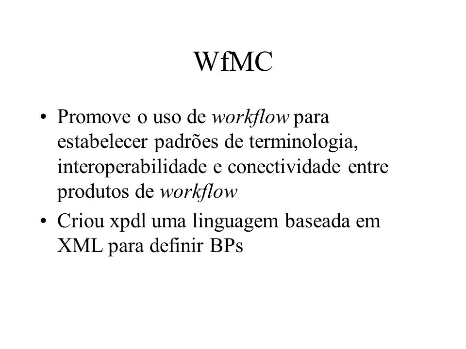 WfMC Promove o uso de workflow para estabelecer padrões de terminologia, interoperabilidade e conectividade entre produtos de workflow.