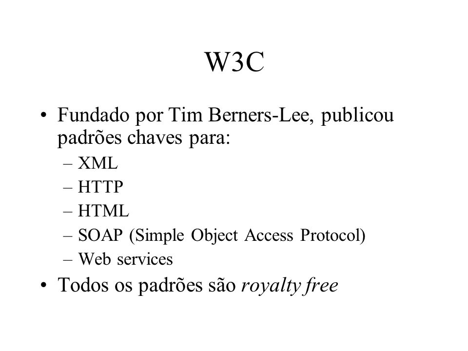 W3C Fundado por Tim Berners-Lee, publicou padrões chaves para: