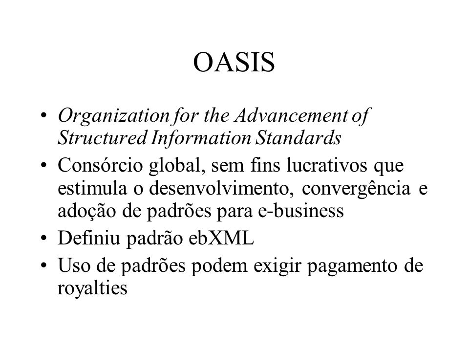 OASIS Organization for the Advancement of Structured Information Standards.