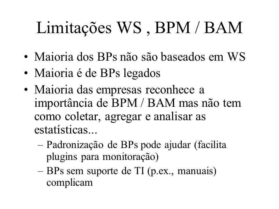 Limitações WS , BPM / BAM Maioria dos BPs não são baseados em WS