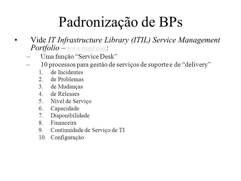 Padronização de BPs Vide IT Infrastructure Library (ITIL) Service Management Portfolio – www.itsmf.com: