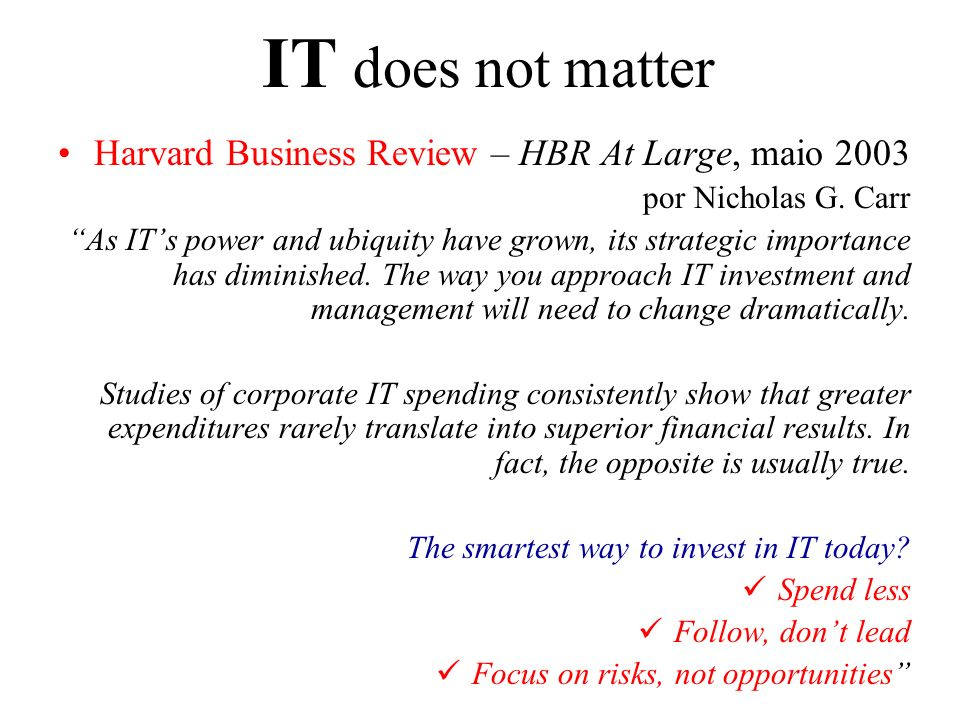 IT does not matter Harvard Business Review – HBR At Large, maio 2003