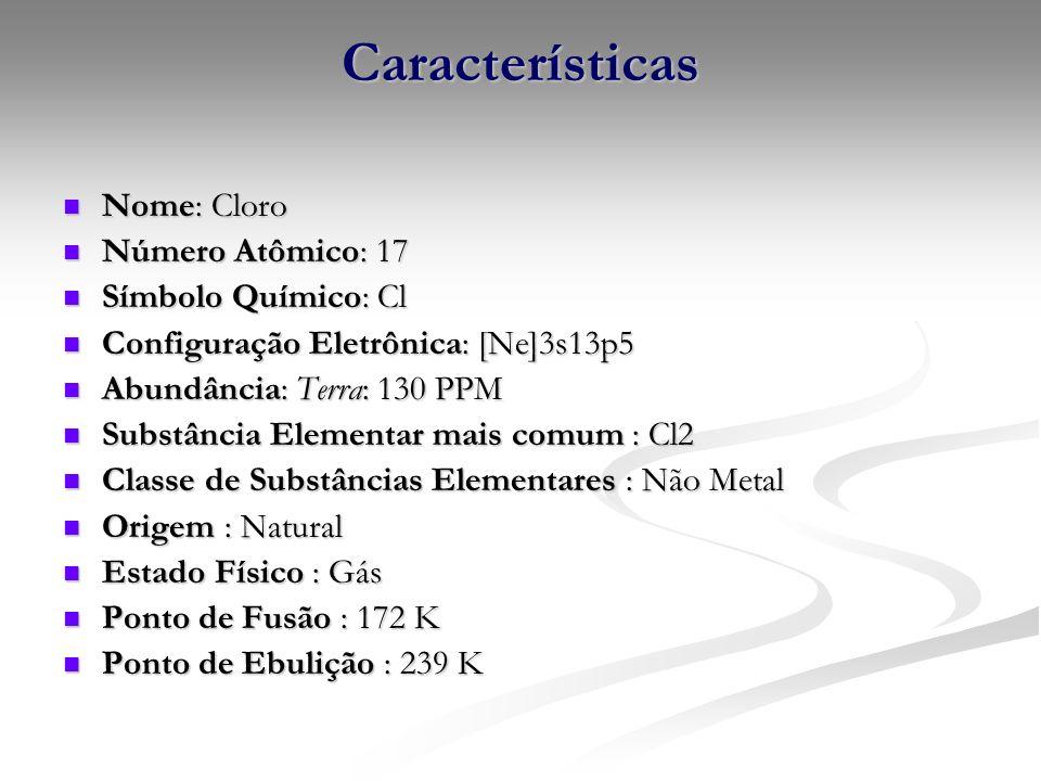 Características Nome: Cloro Número Atômico: 17 Símbolo Químico: Cl