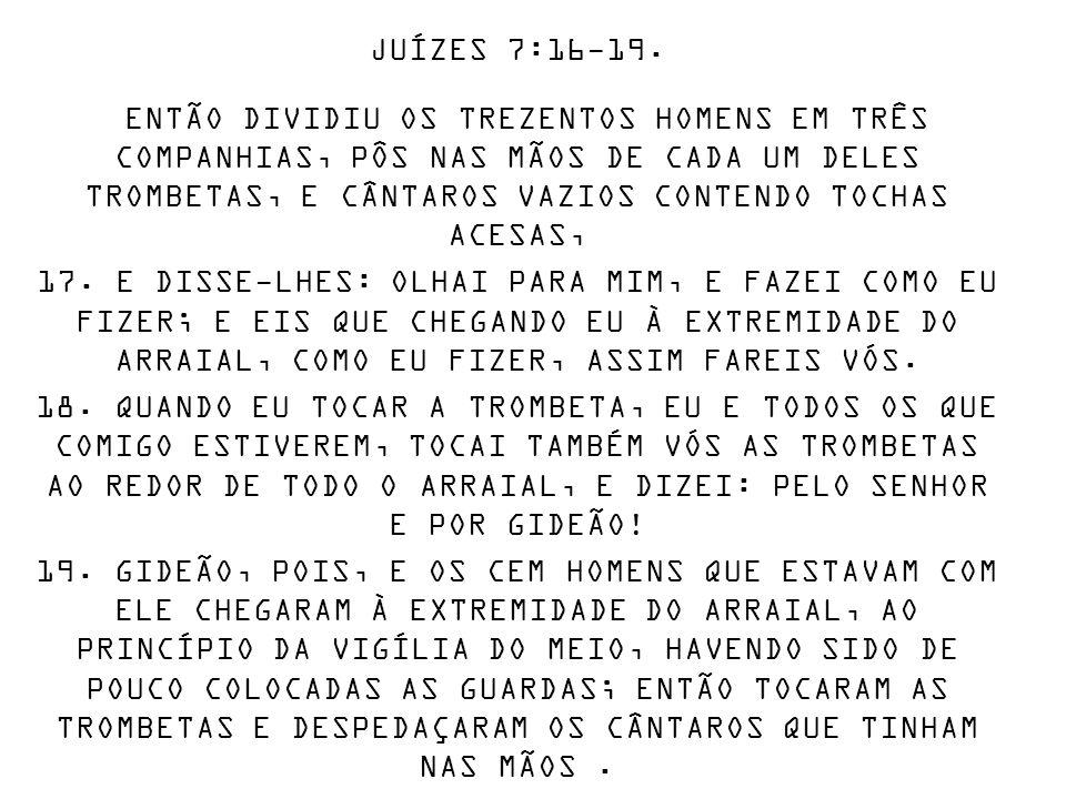 JUÍZES 7:16-19.