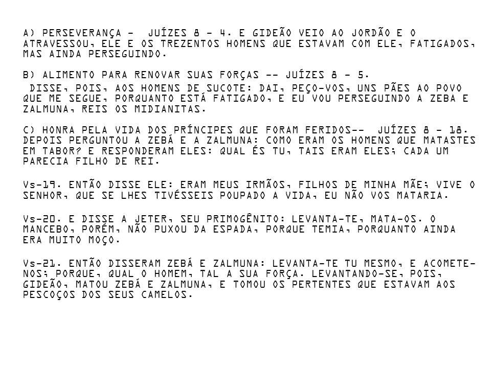 A) PERSEVERANÇA - JUÍZES 8 - 4