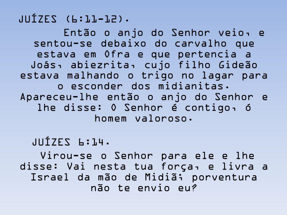 JUÍZES (6:11-12).
