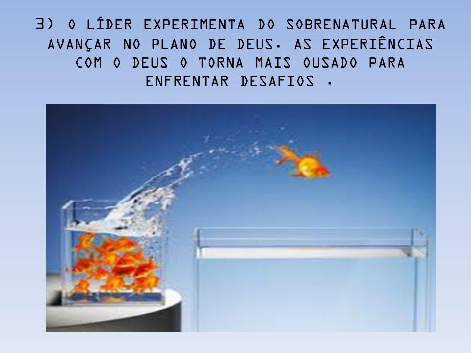 3) O LÍDER EXPERIMENTA DO SOBRENATURAL PARA AVANÇAR NO PLANO DE DEUS