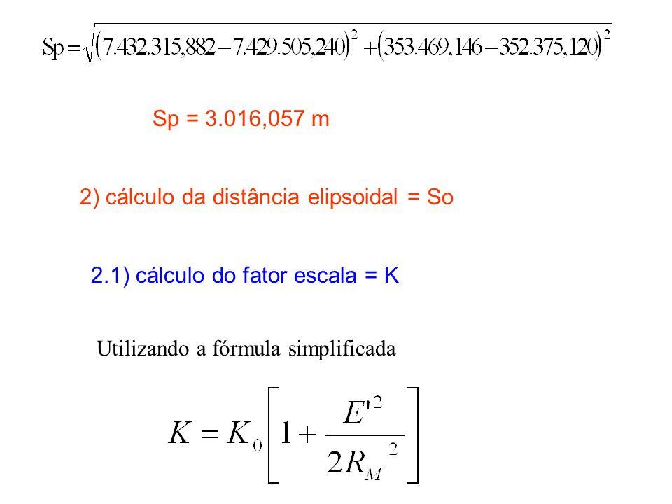 Sp = 3.016,057 m 2) cálculo da distância elipsoidal = So.