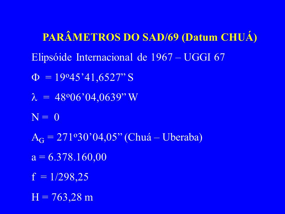 PARÂMETROS DO SAD/69 (Datum CHUÁ)
