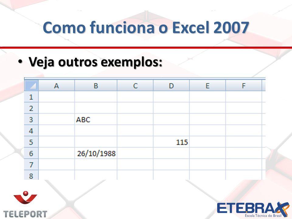 Como funciona o Excel 2007 Veja outros exemplos: