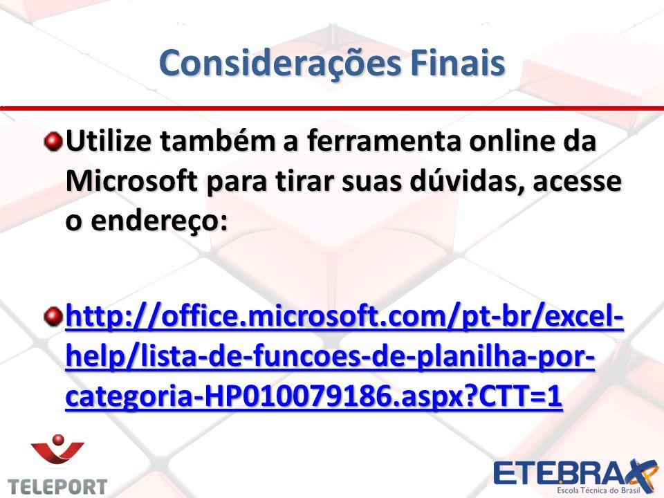Considerações Finais Utilize também a ferramenta online da Microsoft para tirar suas dúvidas, acesse o endereço: