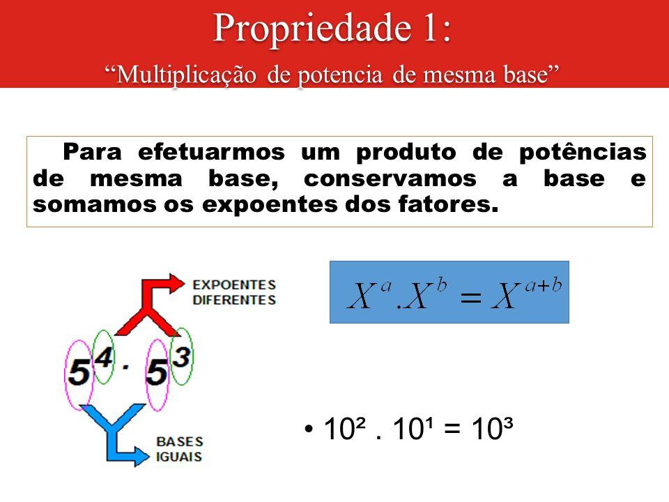 Propriedade 1: Multiplicação de potencia de mesma base