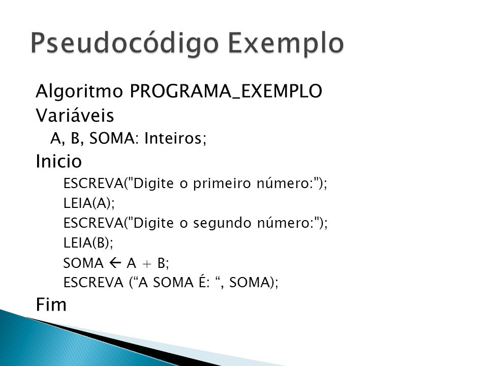 Pseudocódigo Exemplo Algoritmo PROGRAMA_EXEMPLO Variáveis Inicio Fim