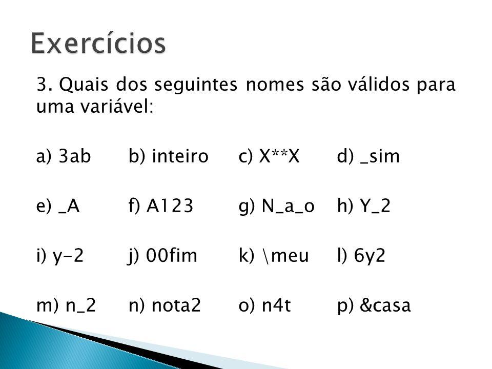 Exercícios 3. Quais dos seguintes nomes são válidos para uma variável: