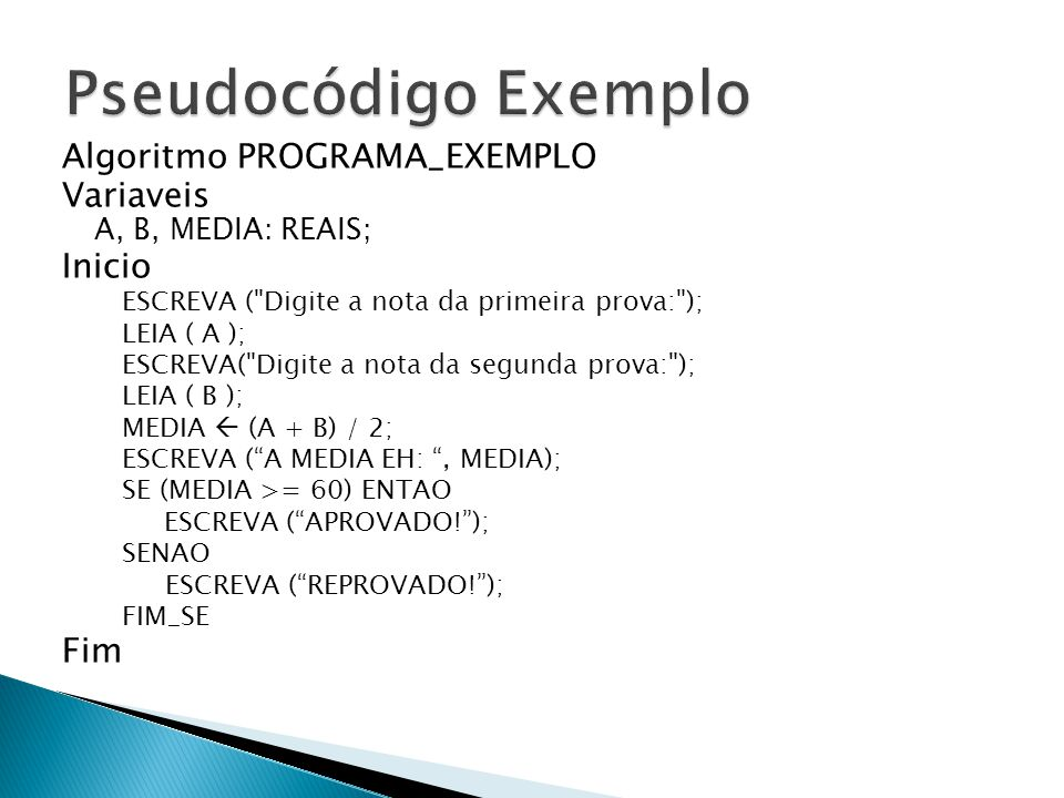 Pseudocódigo Exemplo Algoritmo PROGRAMA_EXEMPLO Variaveis Inicio Fim
