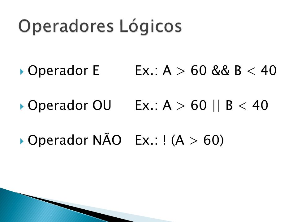 Operadores Lógicos Operador E Ex.: A > 60 && B < 40