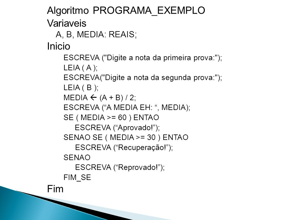 Algoritmo PROGRAMA_EXEMPLO Variaveis Inicio