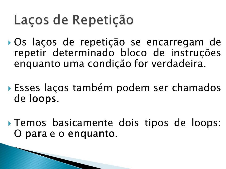 Laços de Repetição Os laços de repetição se encarregam de repetir determinado bloco de instruções enquanto uma condição for verdadeira.