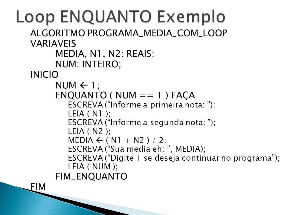 Loop ENQUANTO Exemplo ALGORITMO PROGRAMA_MEDIA_COM_LOOP VARIAVEIS