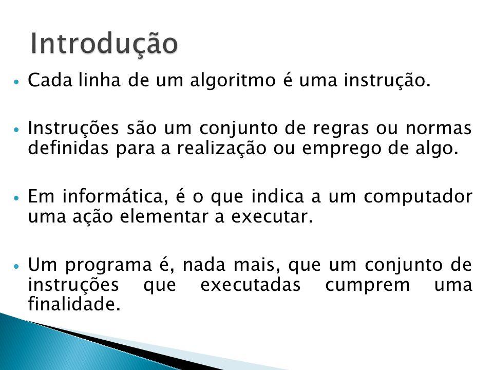 Introdução Cada linha de um algoritmo é uma instrução.