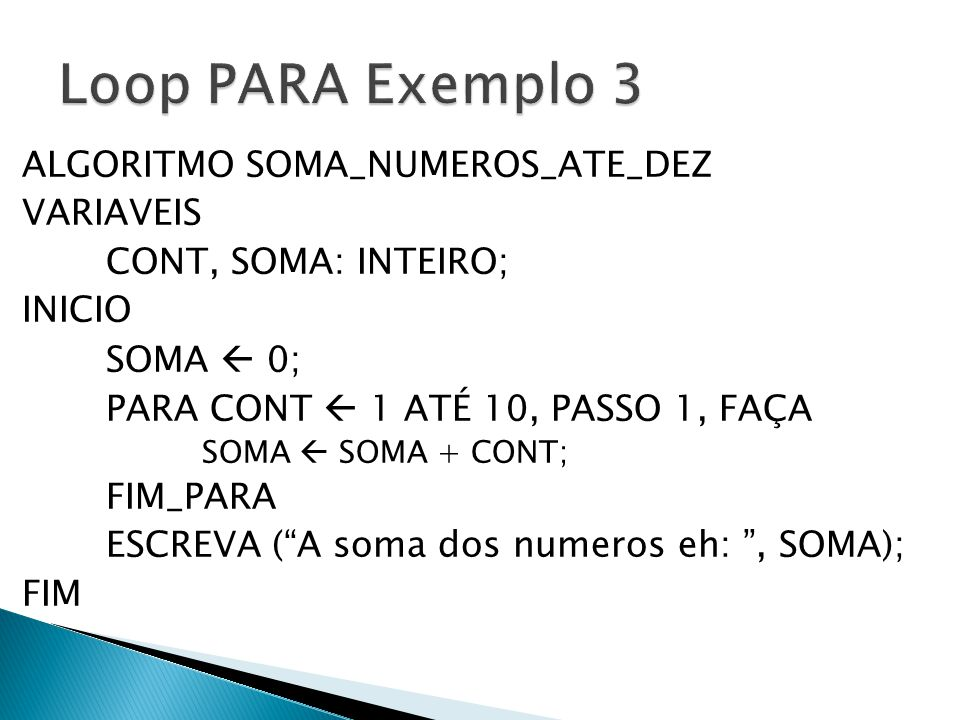 Loop PARA Exemplo 3 ALGORITMO SOMA_NUMEROS_ATE_DEZ VARIAVEIS