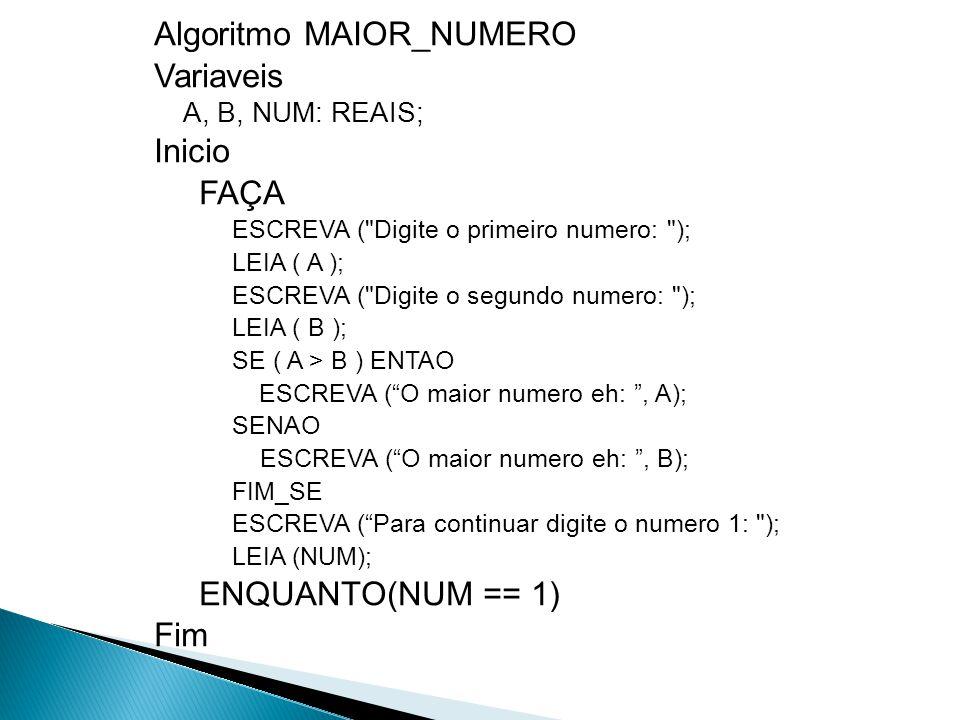 Algoritmo MAIOR_NUMERO Variaveis Inicio FAÇA