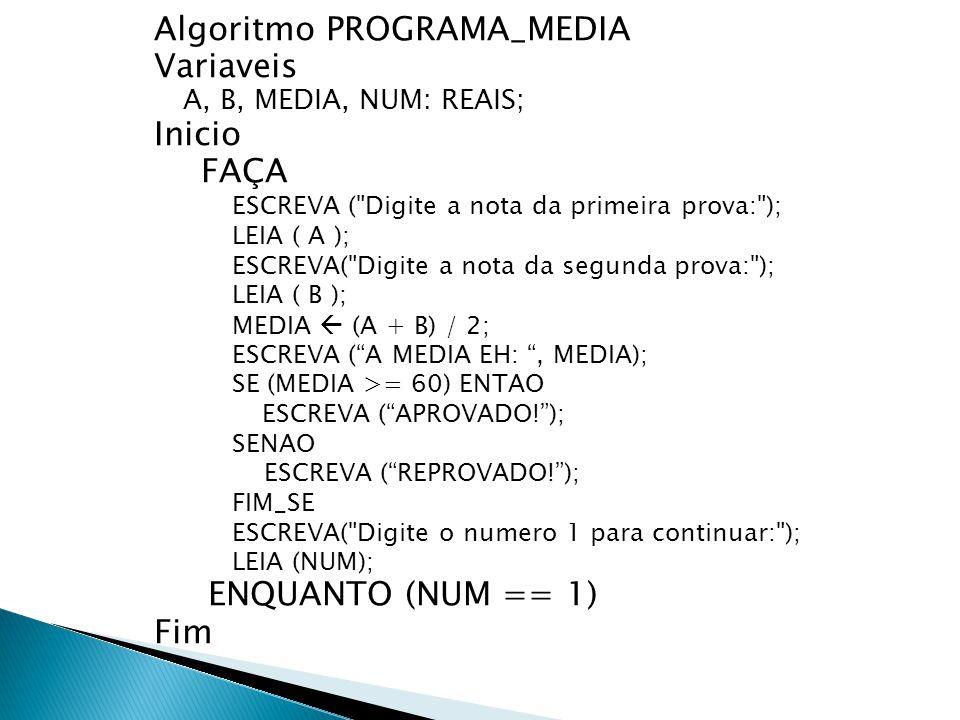 Algoritmo PROGRAMA_MEDIA Variaveis Inicio FAÇA