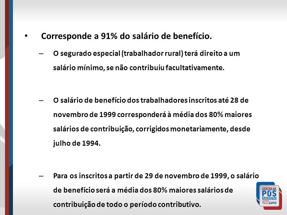 Corresponde a 91% do salário de benefício.