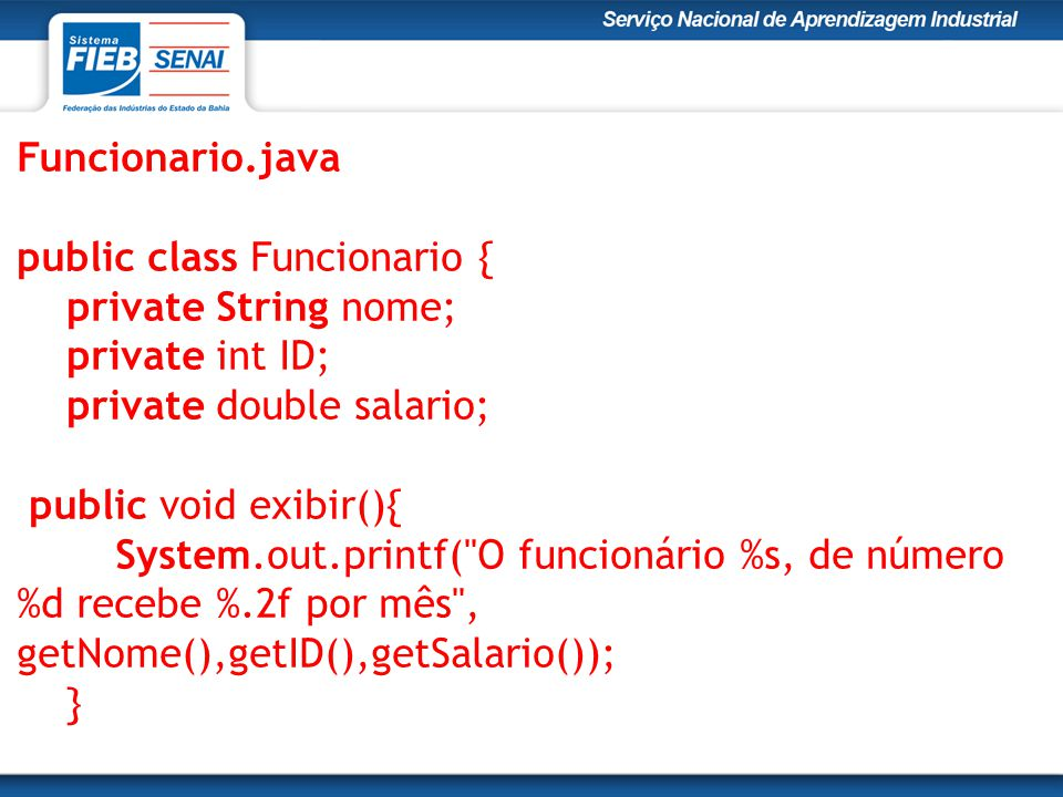 Funcionario.java public class Funcionario { private String nome; private int ID; private double salario;