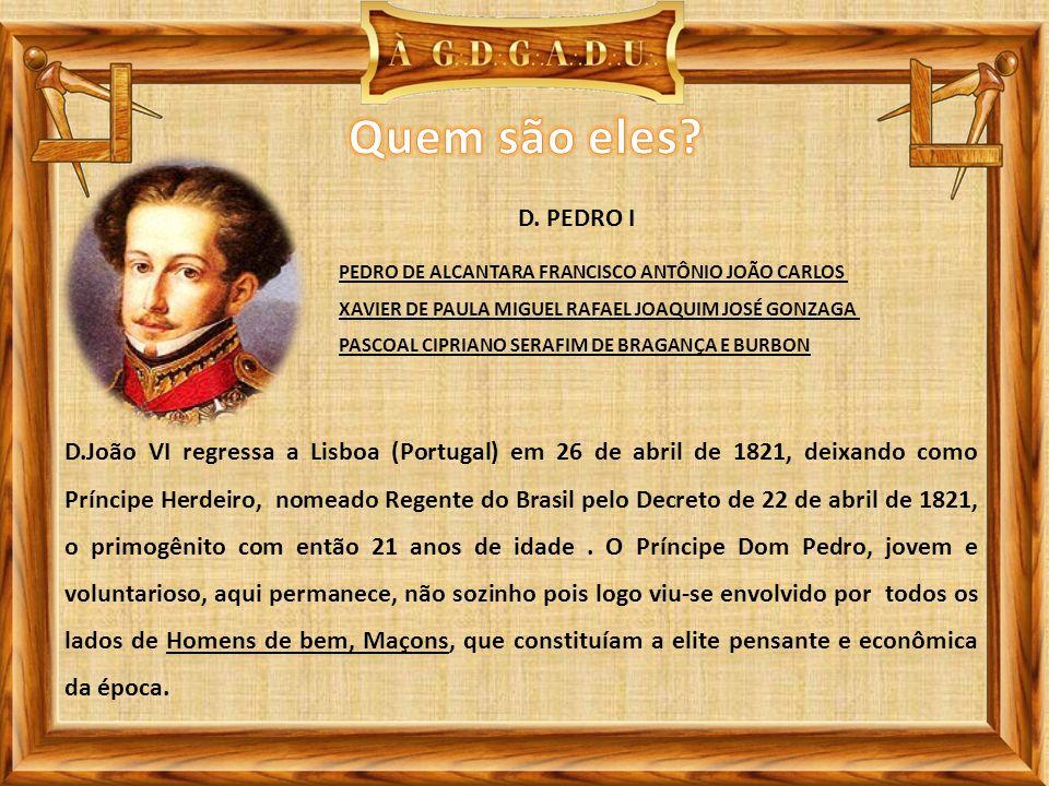 Quem são eles D. PEDRO I. PEDRO DE ALCANTARA FRANCISCO ANTÔNIO JOÃO CARLOS. XAVIER DE PAULA MIGUEL RAFAEL JOAQUIM JOSÉ GONZAGA.