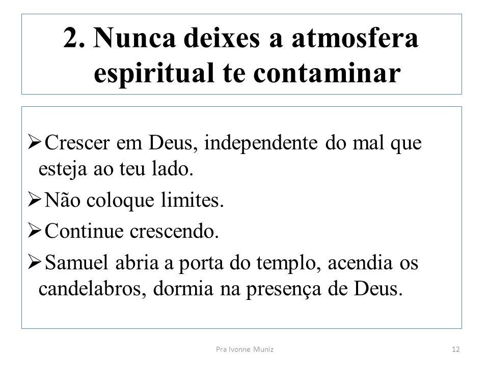 2. Nunca deixes a atmosfera espiritual te contaminar