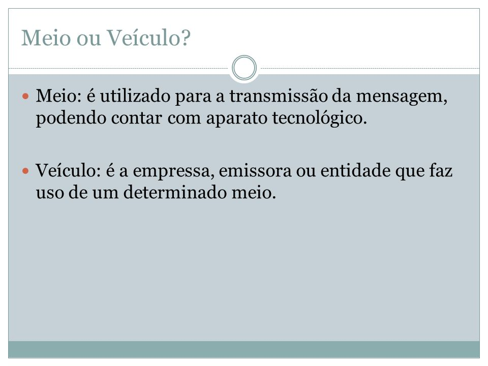 Meio ou Veículo Meio: é utilizado para a transmissão da mensagem, podendo contar com aparato tecnológico.