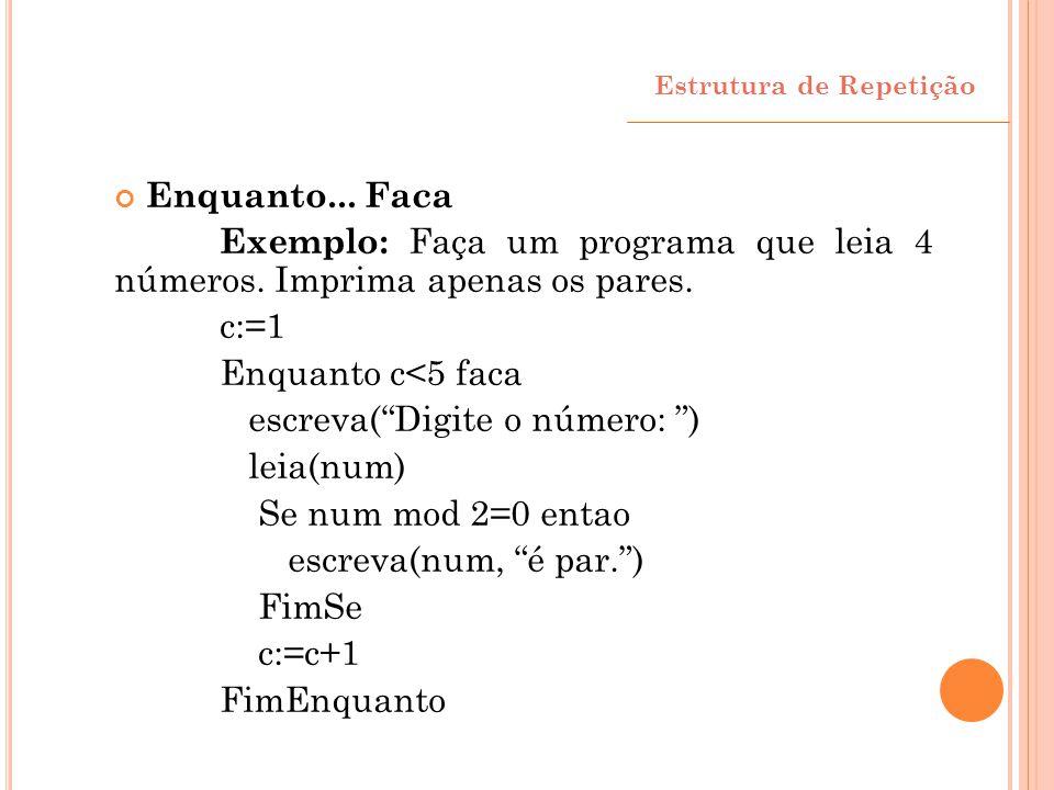 Exemplo: Faça um programa que leia 4 números. Imprima apenas os pares.