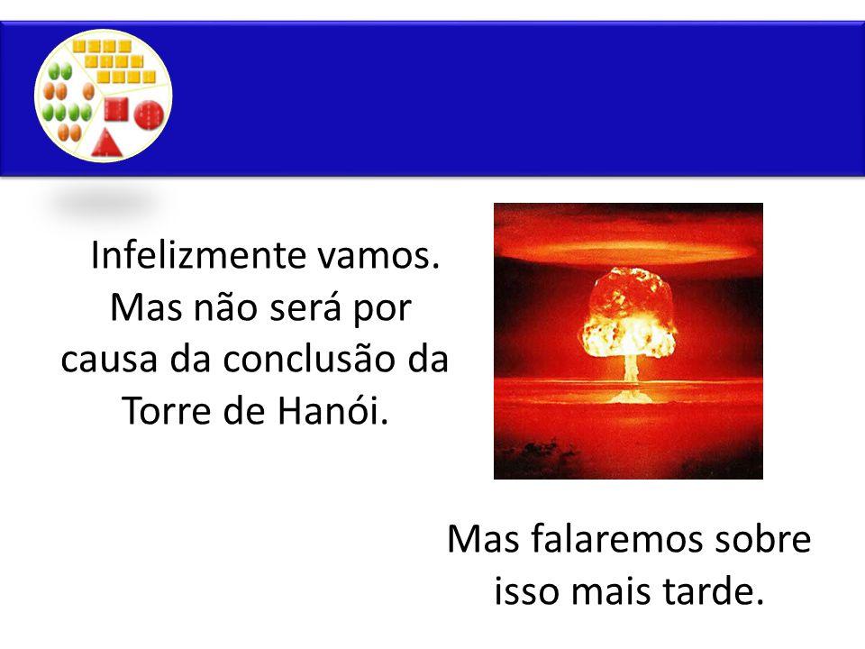 Mas não será por causa da conclusão da Torre de Hanói.