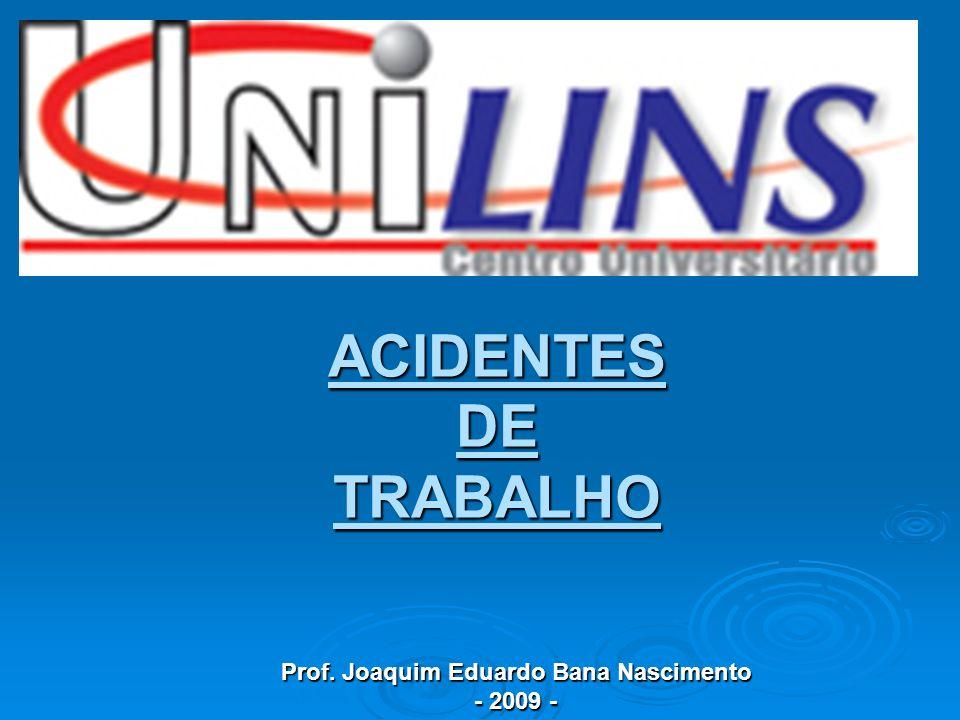 ACIDENTES DE TRABALHO Prof. Joaquim Eduardo Bana Nascimento - 2009 -